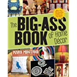 The Big-Ass Book of Home Decor: More Than 100 Inventive Projects for Cool Homes Like Yours ~ Mark Montano