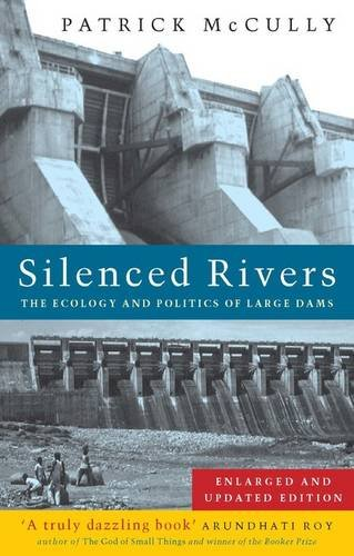 Silenced Rivers: The Ecology and Politics of Large Dams