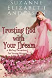 img - for Trusting God with Your Dream: A 31-Day Devotional for Young Women and Anyone with a Dream or an Unanswered Prayer book / textbook / text book