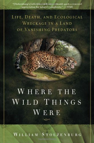 Where the Wild Things Were: Life, Death, and Ecological Wreckage in a Land of Vanishing Predators