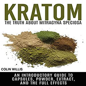 Kratom: The Truth About Mitragyna Speciosa Audiobook