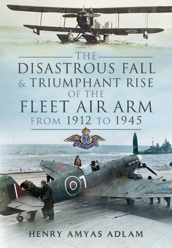 The Disastrous Fall and Triumphant Rise of the Fleet Air Arm from 1912 to 1945 PDF