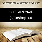 Jehoshaphat: Worldliness, Book 17   C. H. Mackintosh