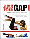 GAP glúteos, abdomen, piernas / buttocks, abdomen, legs: Anatomia, stretch y ejercicios de tonificacion / Anatomy, Stretch and Toning Exercises (Spanish Edition)