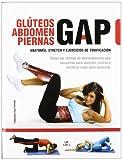 GAP glúteos, abdomen, piernas / buttocks, abdomen, legs: Anatomia, stretch y ejercicios de tonificacion / Anatomy, Stretch and Toning Exercises (Spanish Edition)