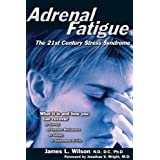 Adrenal Fatigue: The 21st Century Stress Syndromeby James Wilson