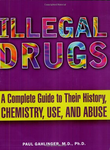 Illegal Drugs: A Complete Guide to their History, Chemistry, Use, and Abuse by Plume