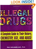 Illegal Drugs: A Complete Guide to their History, Chemistry, Use, and Abuse