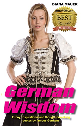 German Wisdom: Funny, inspirational and thought-provoking quotes by famous Germans (Words of Wisdom Book 1) PDF
