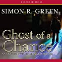 Ghost of a Chance Audiobook by Simon R. Green Narrated by Toby Leonard Moore