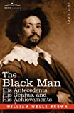 The Black Man: His Antecedents, His Genius, and His Achievements by William Wells Brown