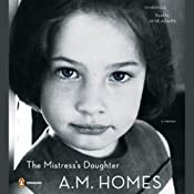 The Mistress's Daughter: A Memoir | [A. M. Homes]