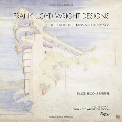 Frank Lloyd Wright Designs: The Sketches, Plans, and Drawings, by Bruce Brooks Pfeiffer