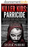 KILLER KIDS: PARRICIDE: SHOCKING TRUE CRIME STORIES OF CHILDREN WHO MURDERED THEIR PARENTS (Murder In The Family Series Book 6) (English Edition)