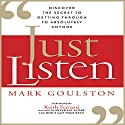 Just Listen: Discover the Secret to Getting Through to Absolutely Anyone | Livre audio Auteur(s) : Mark Goulston Narrateur(s) : Walter Dixon