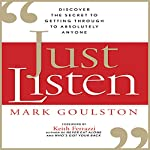 Just Listen: Discover the Secret to Getting Through to Absolutely Anyone | Mark Goulston
