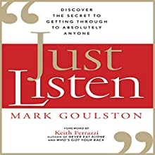 Just Listen: Discover the Secret to Getting Through to Absolutely Anyone Audiobook by Mark Goulston Narrated by Walter Dixon