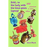 Sold...to the Lady with the Lime-green Laptop!: 100 Adventures in Online Sellingby Irene Black