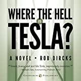 Where the Hell is Tesla?: A Novel