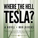 Where the Hell is Tesla?: A Novel (       UNABRIDGED) by Rob Dircks Narrated by Rob Dircks