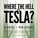 Where the Hell is Tesla?: A Novel | Rob Dircks