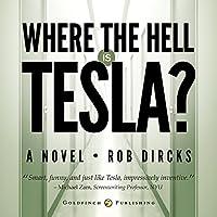 Where the Hell is Tesla?: A Novel (       UNABRIDGED) by Rob Dircks Narrated by Rob Dircks