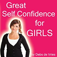Great Self Confidence for Girls  by Debs de Vries Narrated by Debs de Vries