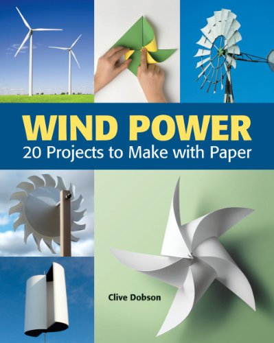 Wind Power: 20 Projects to Make with Paper, Clive Dobson