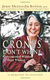 Crones Dont Whine: Concentrated Wisdom for Juicy Women