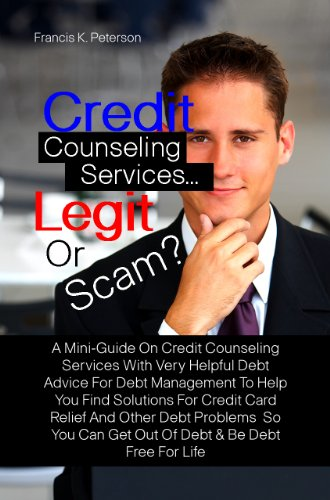 Credit Counseling Services...Legit Or Scam? A Mini-Guide On Credit Counseling Services With Very Helpful Debt Advice For Debt Management To Help You Find ... Can Get Out Of Debt & Be Debt Free For Life