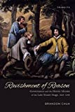 Ravishment of Reason: Governance and the Heroic Idioms of the Late Stuart Stage, 1660-1690 (Transits: Literature, Thought & Culture, 1650-1850)