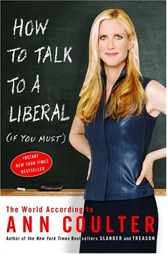 Image for How to Talk to a Liberal (If You Must): The World According to Ann Coulter