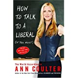 How to Talk to a Liberal (If You Must): The World According to Ann Coulter ~ Ann Coulter