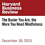 The Busier You Are, the More You Need Mindfulness | Shawn Achor,Michelle Gielan