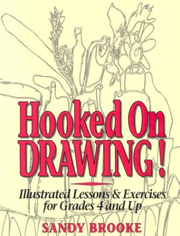 Hooked on Drawing!: Illustrated Lessons & Exercises for Grades 4 and Up, Brooke, Sandy