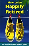img - for How to Be Happily Retired: Working on Spending Your Children's Inheritance book / textbook / text book