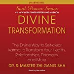 Divine Transformation: The Divine Way to Self-clear Karma to Transform Your Health, Relationships, Finances, and More | Dr. Zhi Gang Sha