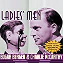 Edgar Bergen and Charlie McCarthy: Ladies' Men Radio/TV Program by Bob Mosher, Dick Mack, Shirley Ward, Stanley Quinn, Joe Bigelow, Carroll Carroll Narrated by Edgar Bergen, Bette Davis, Hedy Lamarr, Lana Turner, Judy Garland, Dorothy Lamour, W.C. Fields