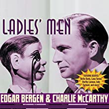 Edgar Bergen and Charlie McCarthy: Ladies' Men  by Bob Mosher, Dick Mack, Shirley Ward, Stanley Quinn, Joe Bigelow, Carroll Carroll Narrated by Edgar Bergen, Bette Davis, Hedy Lamarr, Lana Turner, Judy Garland, Dorothy Lamour, W.C. Fields