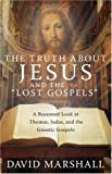 "The Truth About Jesus and the ""Lost Gospels"": A Reasoned Look at Thomas, Judas, and the Gnostic Gospels"