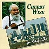 Chubby Returns to Nashville Chubby Wise
