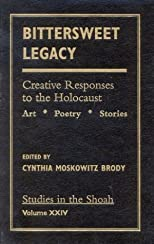 Bittersweet legacy : creative responses to the Holocaust : art, poetry, stories