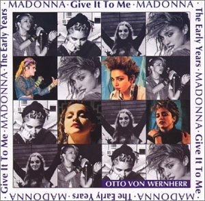 Madonna - The Early Years: Give It to Me - Zortam Music