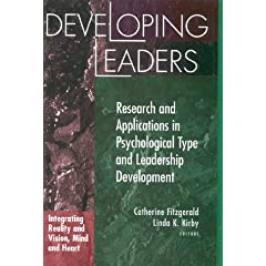 Developing Leaders: Research and Applications in Psychological Type and Leadership Development : Integration Reality and Vision, Mind and Heart
