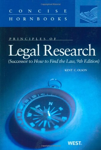 Olson'S Principles Of Legal Research (Successor To How To Find The Law, 9Th) (Concise Hornbook Series)