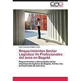 Requerimientos Sector Log Stico Vs Profesionales del Rea En Bogot: Requerimientos y Necesidades de las empresas...