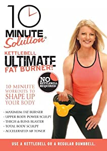 10-Minute-Solution: Kettle Bell Ultimate Fat Burner