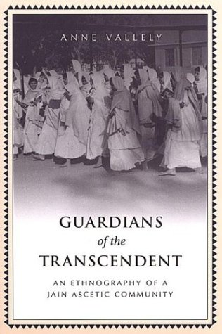 Guardians of the Transcendent: An Ethnography of a Jain...