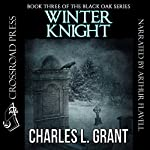 Winter Knight: Black Oak Series, Book 3 | Charles L. Grant