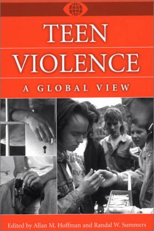 Teen Violence: A Global View (A World View of Social Issues)